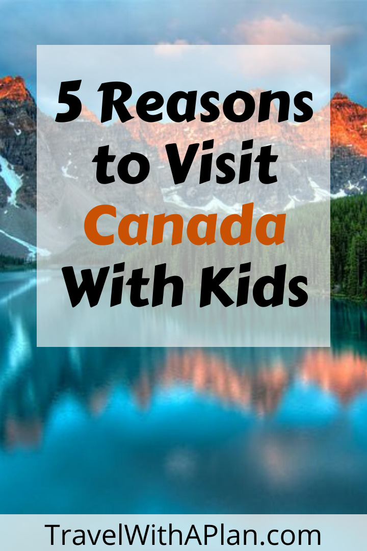 5 Reasons for Traveling to Canada with Kids featured by top US family travel blog, Travel With a Plan